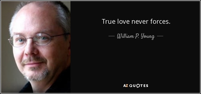 True love never forces. - William P. Young