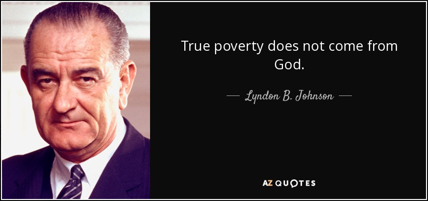 True poverty does not come from God. - Lyndon B. Johnson