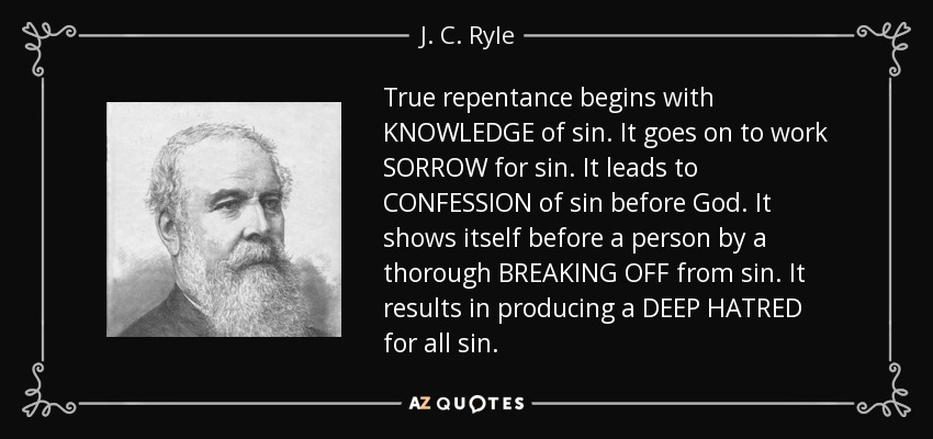 J C Ryle Quote True Repentance Begins With Knowledge Of Sin It Goes On
