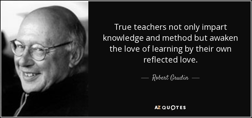 Quotes About Love Of Learning : ... and method but awaken the love of learning by their own reflected love