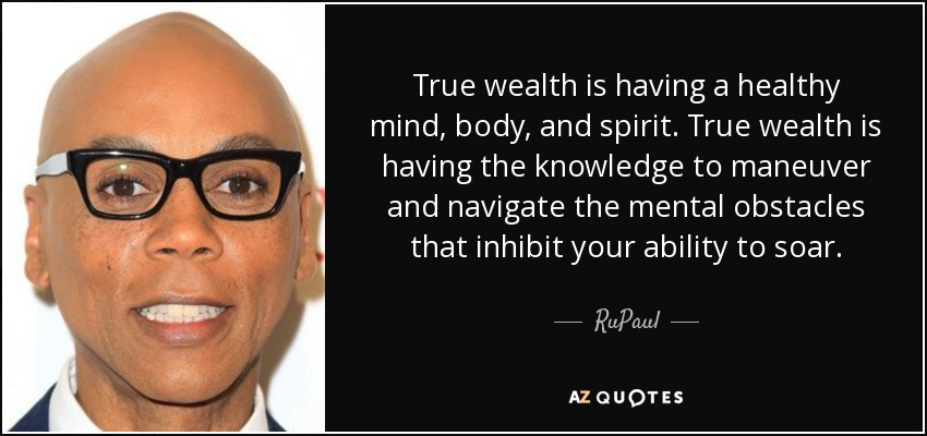 Rupaul Quote True Wealth Is Having A Healthy Mind Body And Spirit