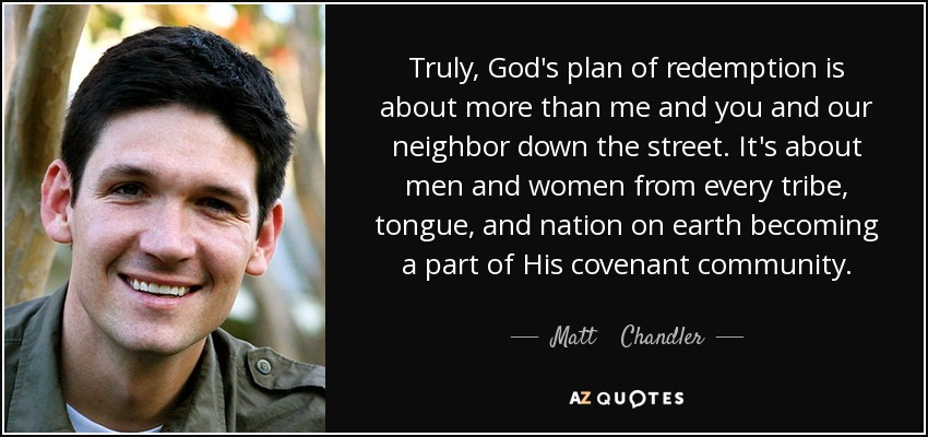 matt chandler quote truly god s plan of redemption is about more