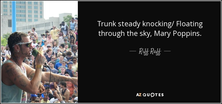 Trunk steady knocking/ Floating through the sky, Mary Poppins. - Riff Raff