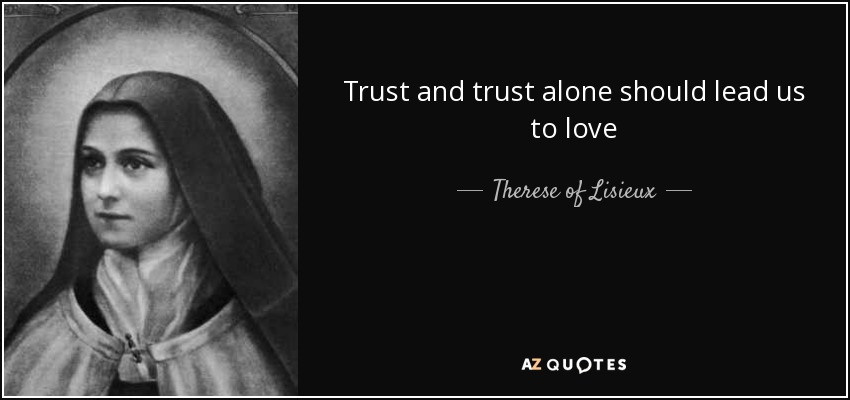 Trust and trust alone should lead us to love - Therese of Lisieux