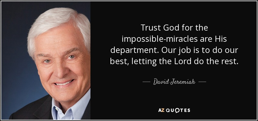 David Jeremiah Quote Trust God For The Impossible Miracles Are His