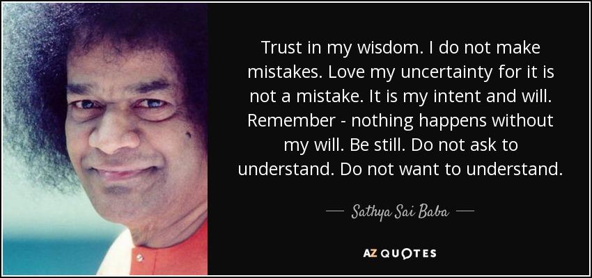 Sathya Sai Baba quote: Trust in my wisdom  I do not make