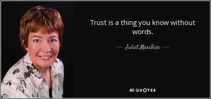 Trust is a thing you know without words. - Juliet Marillier