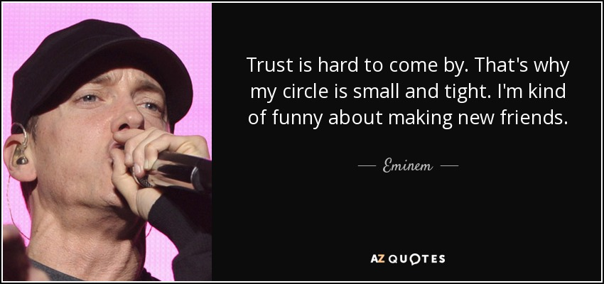 Eminem Quote Trust Is Hard To Come By Thats Why My Circle