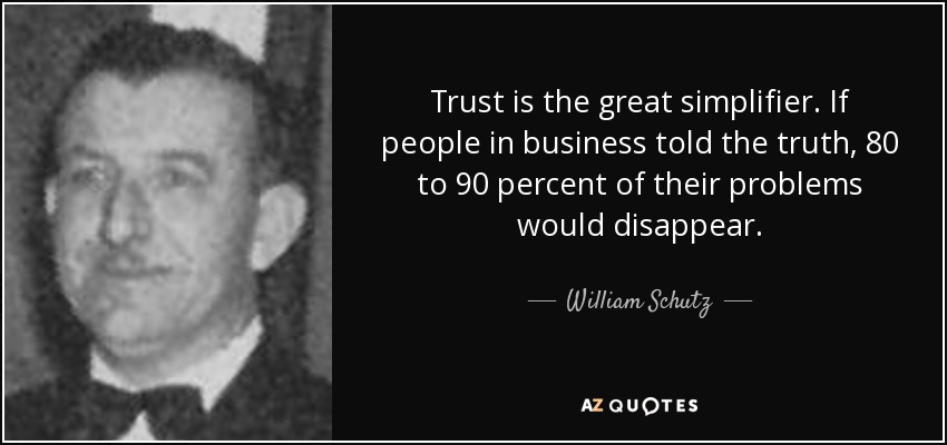 William Schutz Quote Trust Is The Great Simplifier If People In Business Told