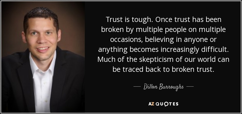 Dillon Burroughs quote: Trust is tough  Once trust has been