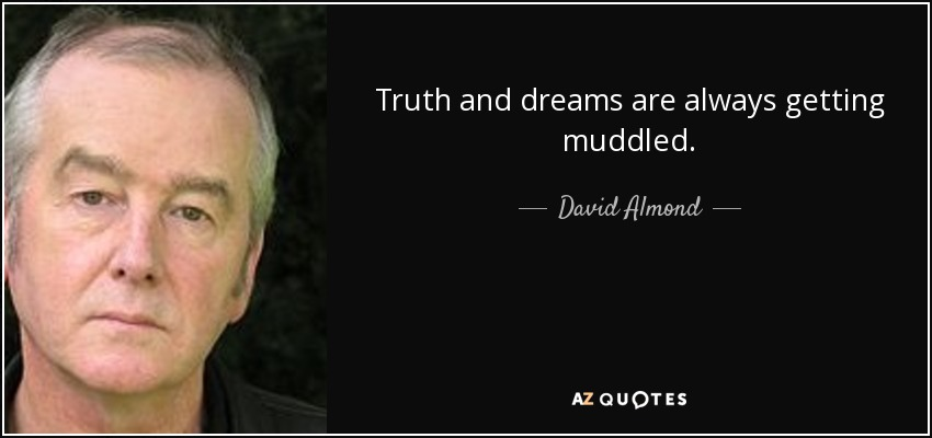 Truth and dreams are always getting muddled. - David Almond