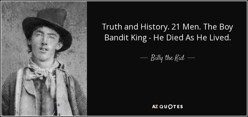 Truth and History. 21 Men. The Boy Bandit King - He Died As He Lived. - Billy the Kid