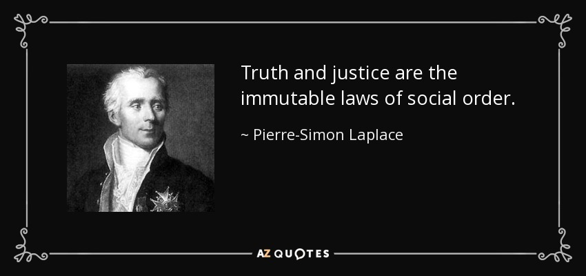 Truth and justice are the immutable laws of social order. - Pierre-Simon Laplace