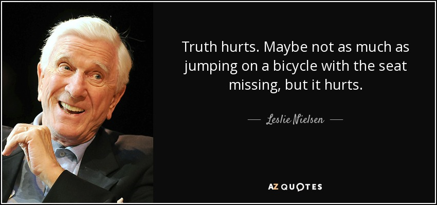Leslie Nielsen Quote Truth Hurts Maybe Not As Much As Jumping On A