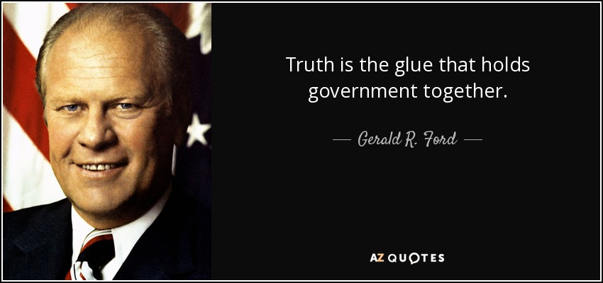Truth is the glue that holds government together. - Gerald R. Ford