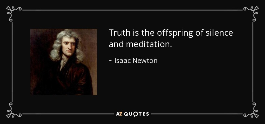 Isaac Newton Quote Truth Is The Offspring Of Silence And Meditation