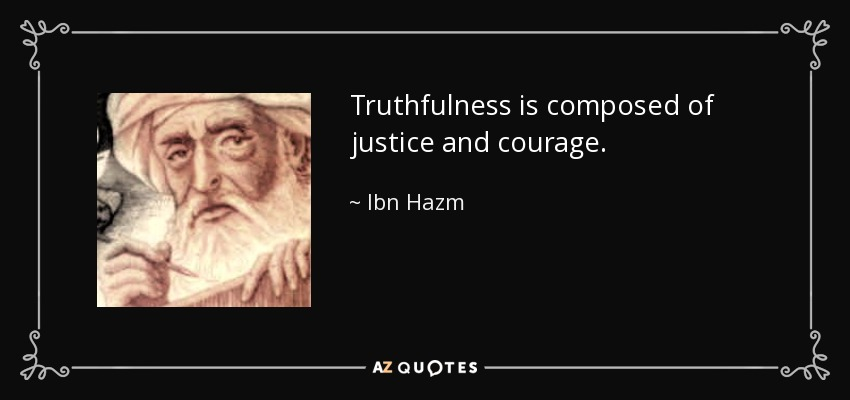 Truthfulness is composed of justice and courage. - Ibn Hazm