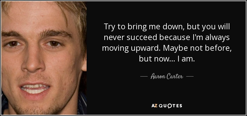 Aaron Carter Quote Try To Bring Me Down But You Will Never Succeed