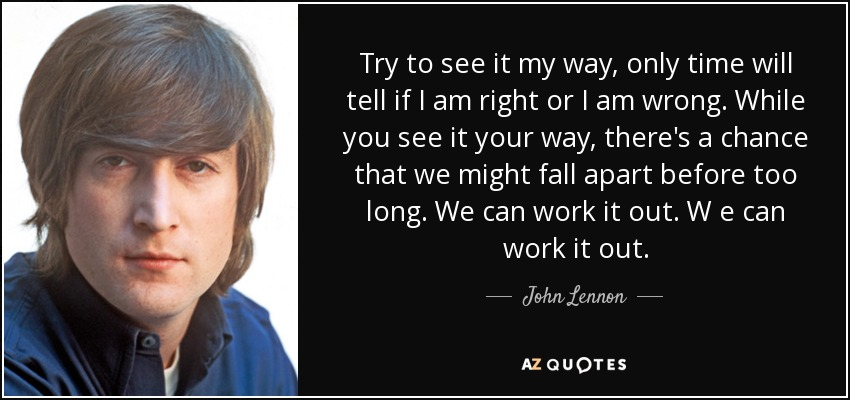 John Lennon Quote Try To See It My Way Only Time Will Tell