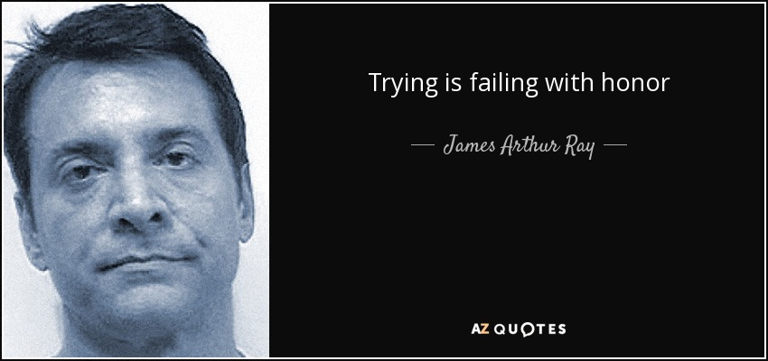 Trying is failing with honor - James Arthur Ray