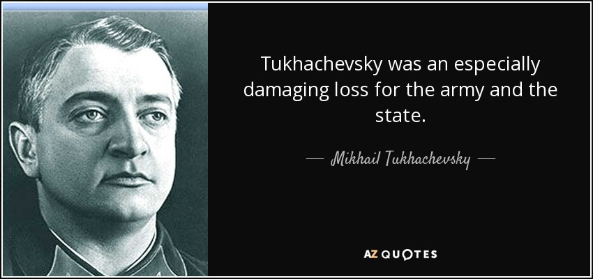 Tukhachevsky was an especially damaging loss for the army and the state. - Mikhail Tukhachevsky