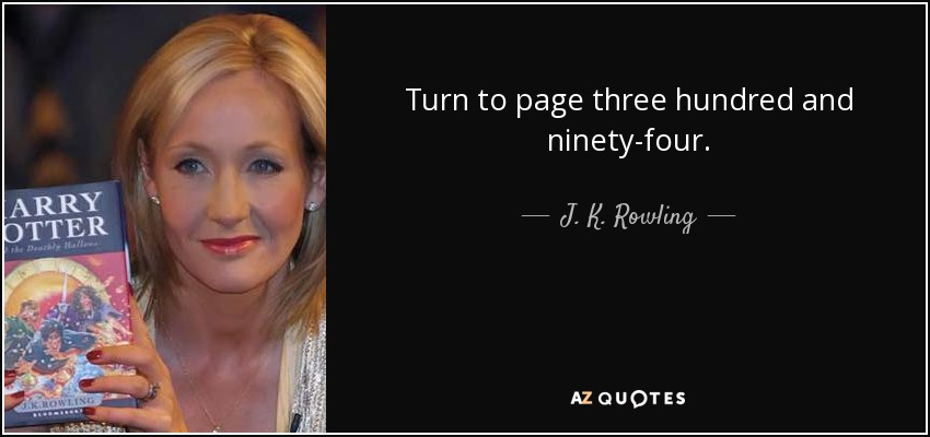 Turn to page three hundred and ninety-four. - J. K. Rowling