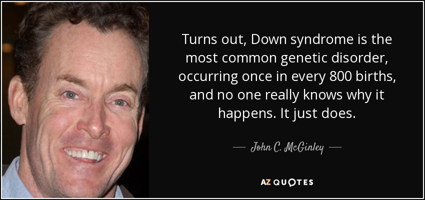 John C. McGinley quote: Turns out, Down syndrome is the most ...