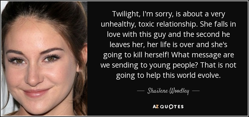 Shailene Woodley quote: Twilight, I'm sorry, is about a very