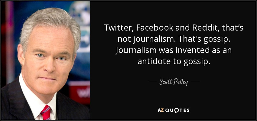 Scott Pelley quote: Twitter, Facebook and Reddit, that's not