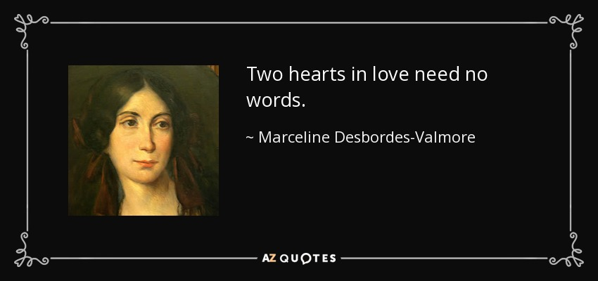 Two hearts in love need no words. - Marceline Desbordes-Valmore