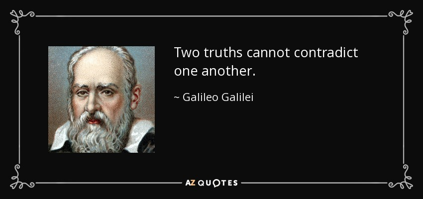 Two truths cannot contradict one another. - Galileo Galilei