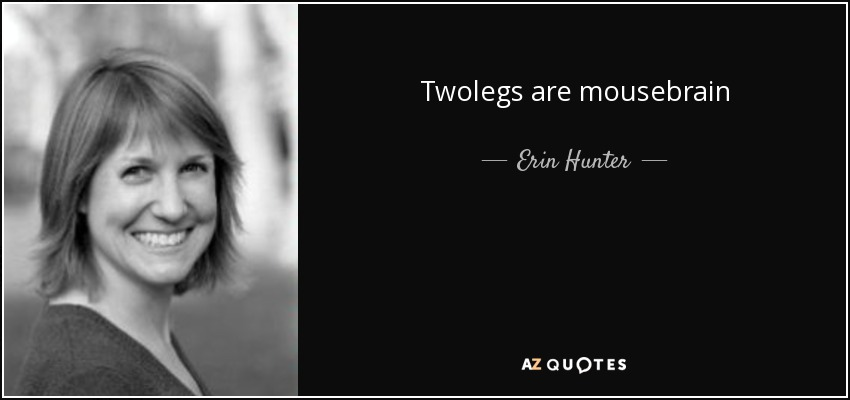 Twolegs are mousebrain - Erin Hunter