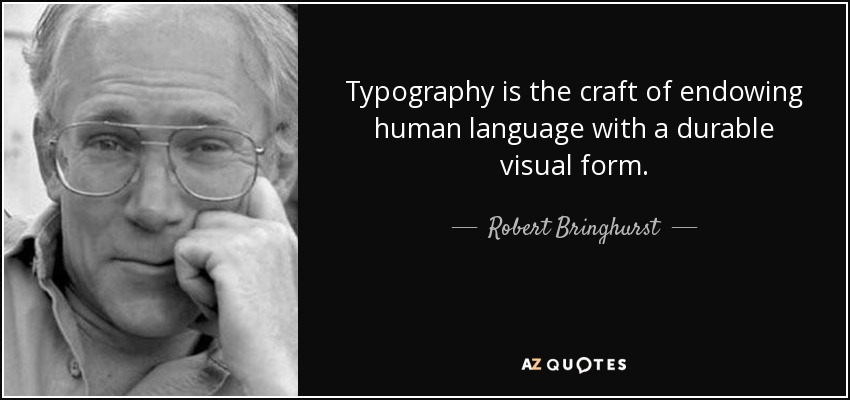 Typography is the craft of endowing human language with a durable visual form. - Robert Bringhurst