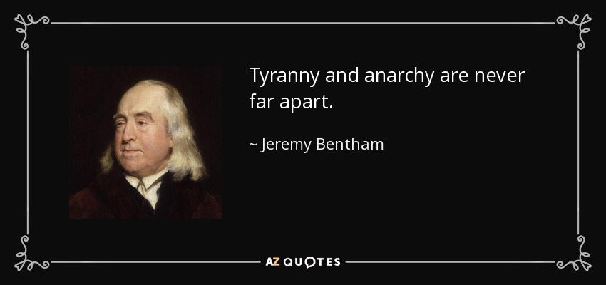 Tyranny and anarchy are never far apart. - Jeremy Bentham