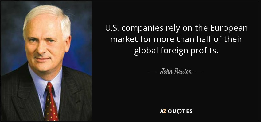 U.S. companies rely on the European market for more than half of their global foreign profits. - John Bruton