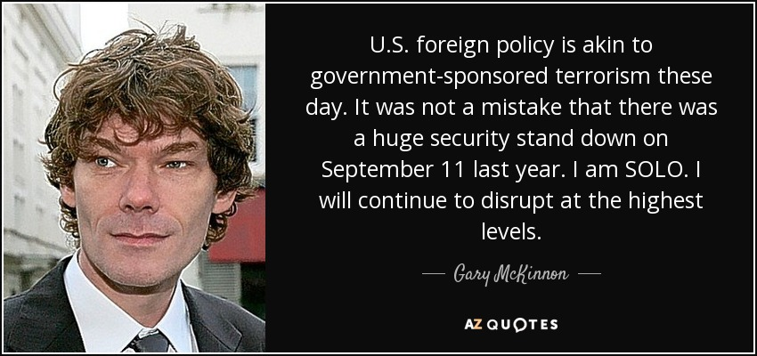 Gary McKinnon quote: U S  foreign policy is akin to