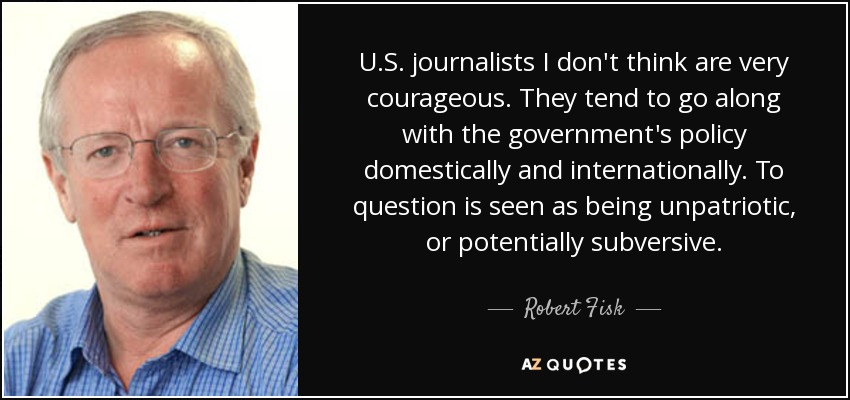 https://www.azquotes.com/picture-quotes/quote-u-s-journalists-i-don-t-think-are-very-courageous-they-tend-to-go-along-with-the-government-robert-fisk-78-48-84.jpg