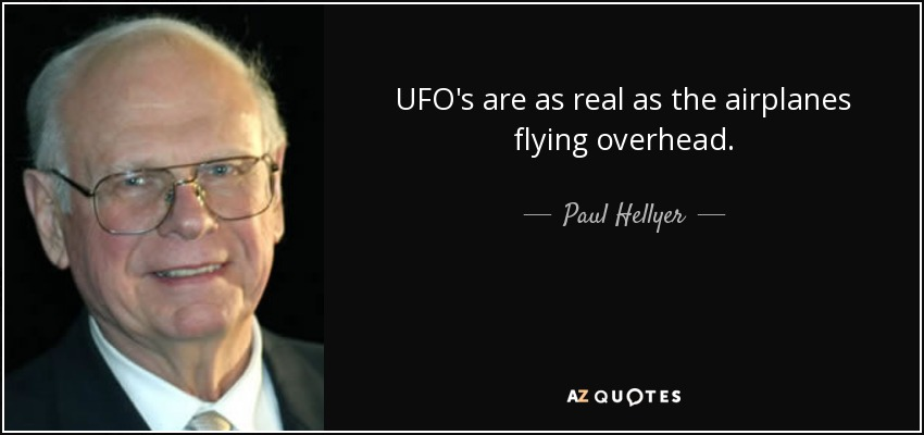 UFO's are as real as the airplanes flying overhead. - Paul Hellyer