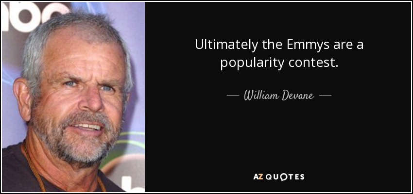 Ultimately the Emmys are a popularity contest. - William Devane