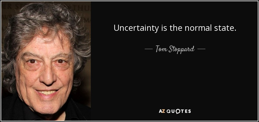 Uncertainty is the normal state. - Tom Stoppard
