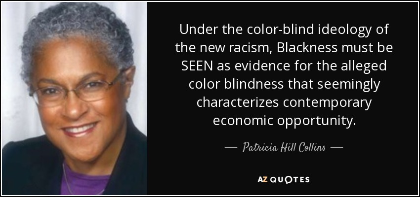 Patricia Hill Collins Quote Under The Color Blind Ideology Of The