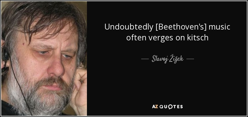 Slavoj žižek Quote Undoubtedly Beethovens Music Often Verges On