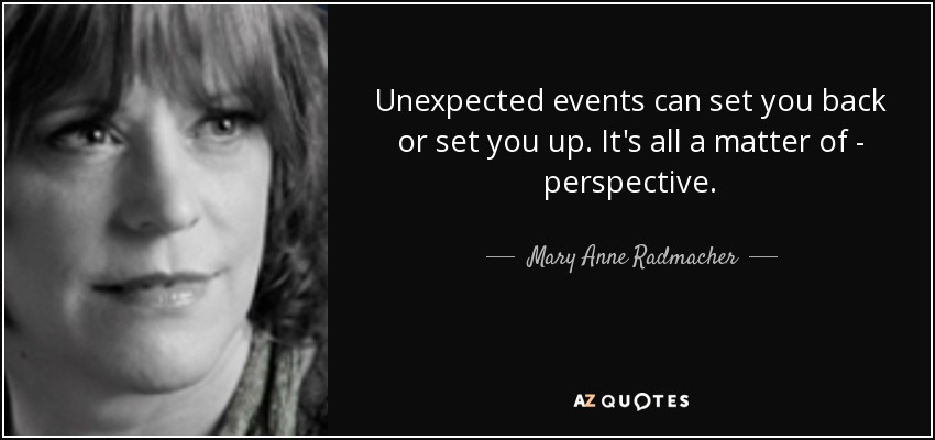 Mary Anne Radmacher Quote Unexpected Events Can Set You Back Or Set