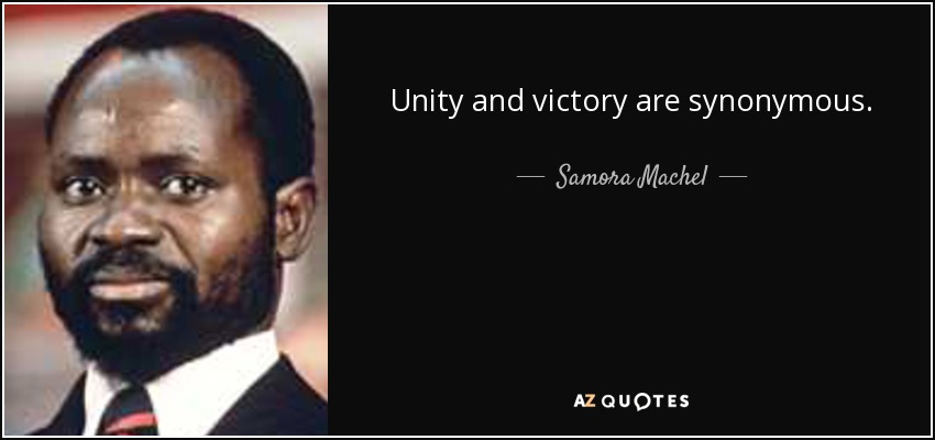 Unity and victory are synonymous. - Samora Machel