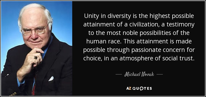 Michael Novak Quote Unity In Diversity Is The Highest Possible