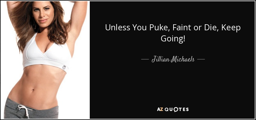 Unless You Puke, Faint or Die, Keep Going! - Jillian Michaels