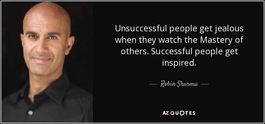 Robin Sharma Quote Unsuccessful People Get Jealous When They Watch