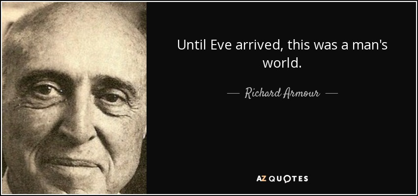Until Eve arrived, this was a man's world. - Richard Armour