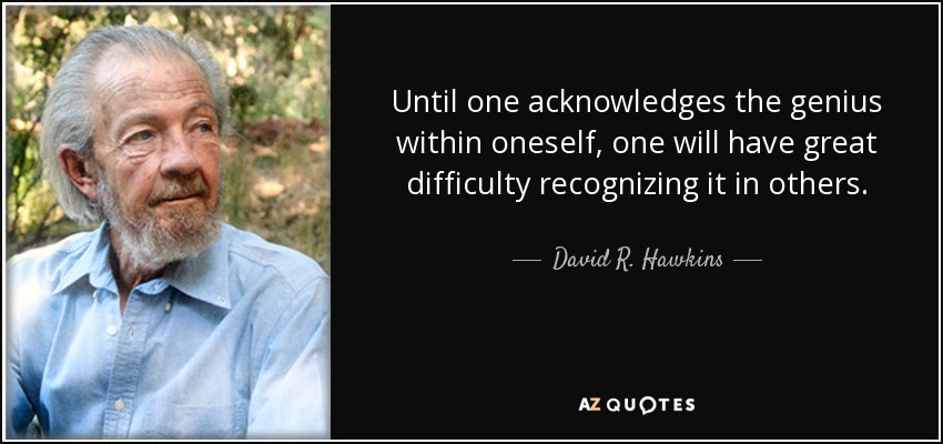 quote-until-one-acknowledges-the-genius-within-oneself-one-will-have-great-difficulty-recognizing-david-r-hawkins-103-36-93.jpg