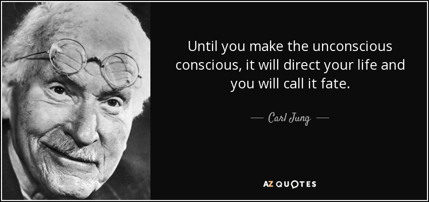 Until you make the unconscious conscious, it will direct your life and you will call it fate. - Carl Jung